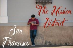 Bienvenidos to The Mission District, San Francisco