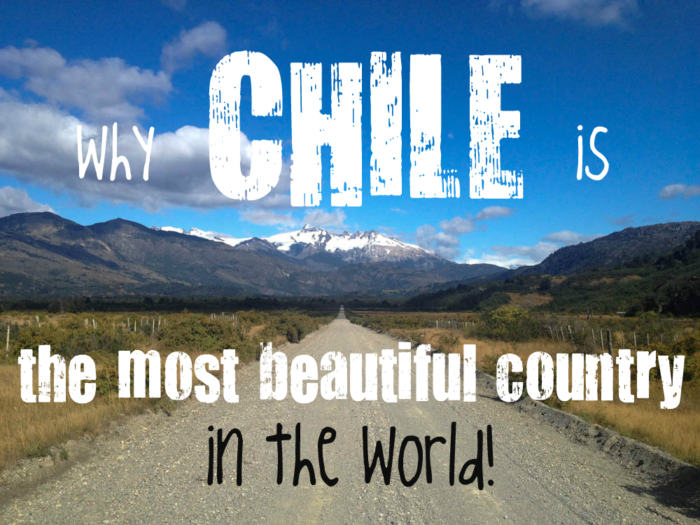 Why Chile is the most beautiful country in the world