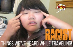 Racist things we've heard while traveling