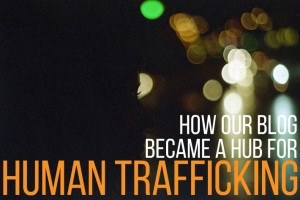 How our blog Backpack ME became a hub for Human Trafficking