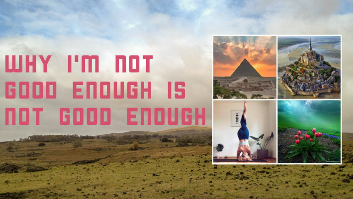 Why I am not good enough is not good enough